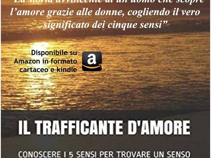 """""""IL TRAFFICANTE D'AMORE"""" """"CONOSCERE I 5 SENSI PER TROVARE UN SENSO"""" di Antonio Provitina"""