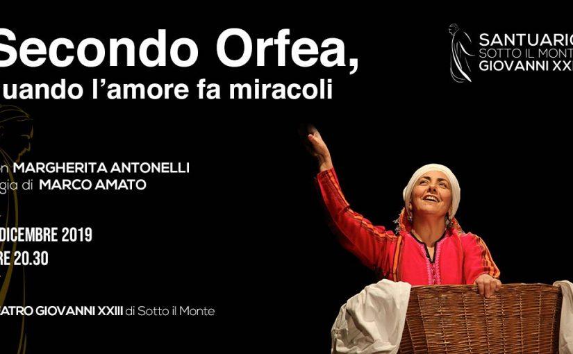 """""""SECONDO ORFEA: QUANDO L'AMORE FA MIRACOLI"""" Margherita Antonelli TEATRO GIOVANNI XXIII, Sotto il Monte (BG)"""