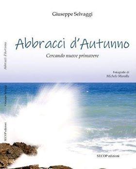 """""""Abbracci d'autunno. Cercando nuove primavere"""", il nuovo libro di Giuseppe Selvaggi"""